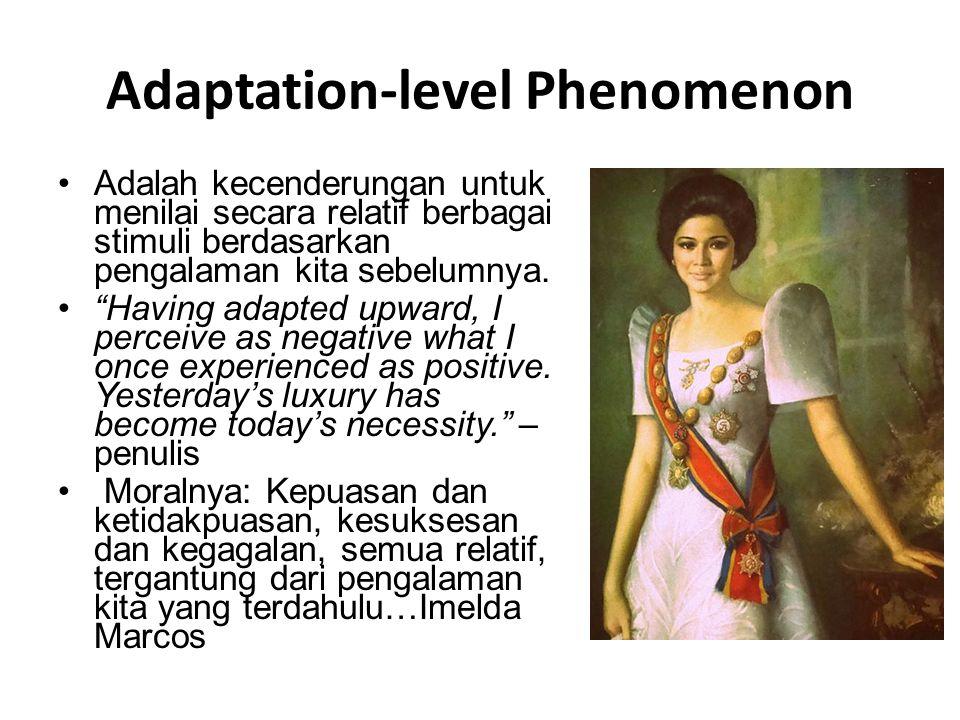 "Adaptation-level Phenomenon Adalah kecenderungan untuk menilai secara relatif berbagai stimuli berdasarkan pengalaman kita sebelumnya. ""Having adapted"
