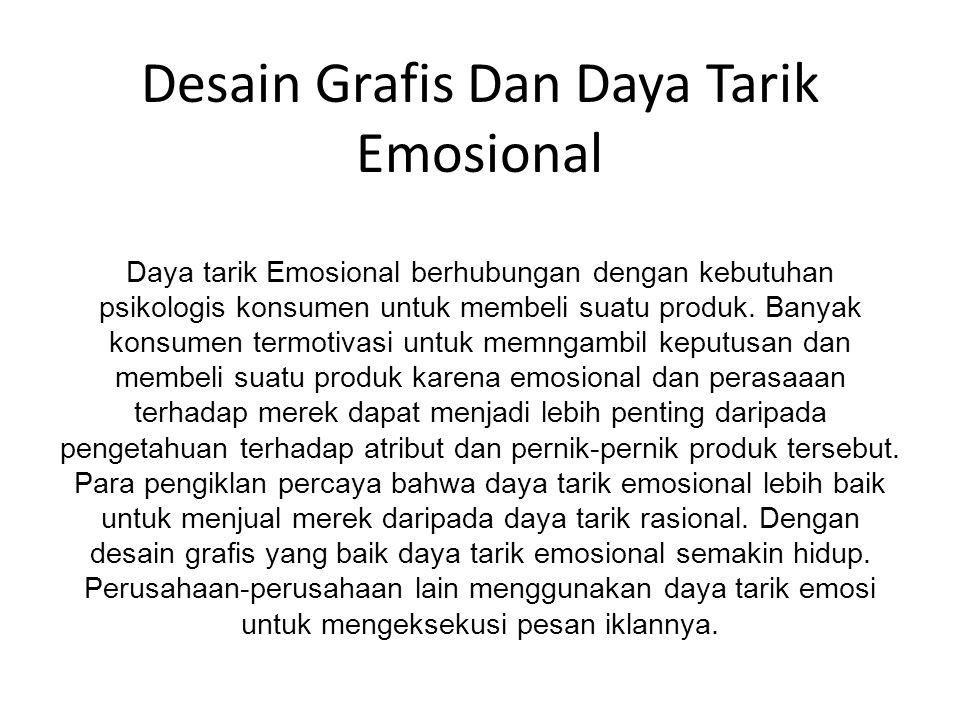 Desain Grafis Dan Daya Tarik Emosional Daya tarik Emosional berhubungan dengan kebutuhan psikologis konsumen untuk membeli suatu produk. Banyak konsum