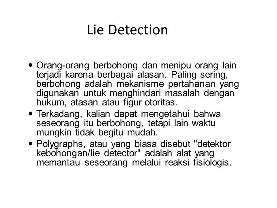 Lie Detection Orang-orang berbohong dan menipu orang lain terjadi karena berbagai alasan. Paling sering, berbohong adalah mekanisme pertahanan yang di