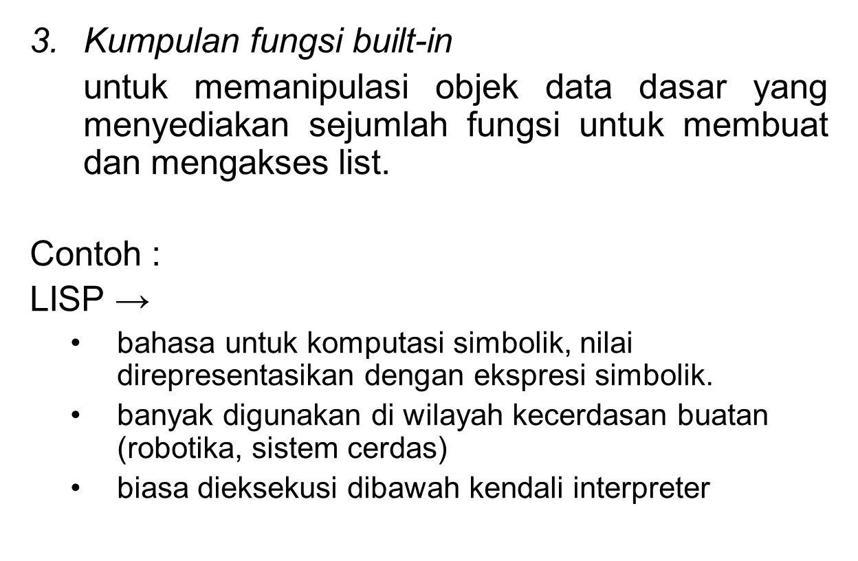 3.Kumpulan fungsi built-in untuk memanipulasi objek data dasar yang menyediakan sejumlah fungsi untuk membuat dan mengakses list. Contoh : LISP → baha