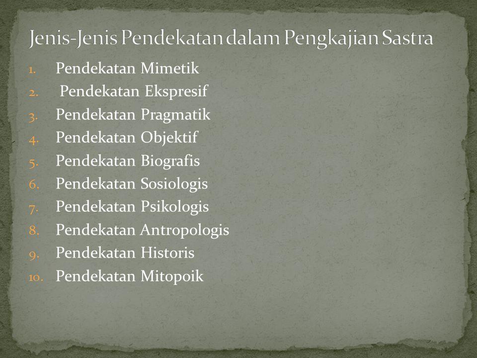1. Pendekatan Mimetik 2. Pendekatan Ekspresif 3. Pendekatan Pragmatik 4. Pendekatan Objektif 5. Pendekatan Biografis 6. Pendekatan Sosiologis 7. Pende