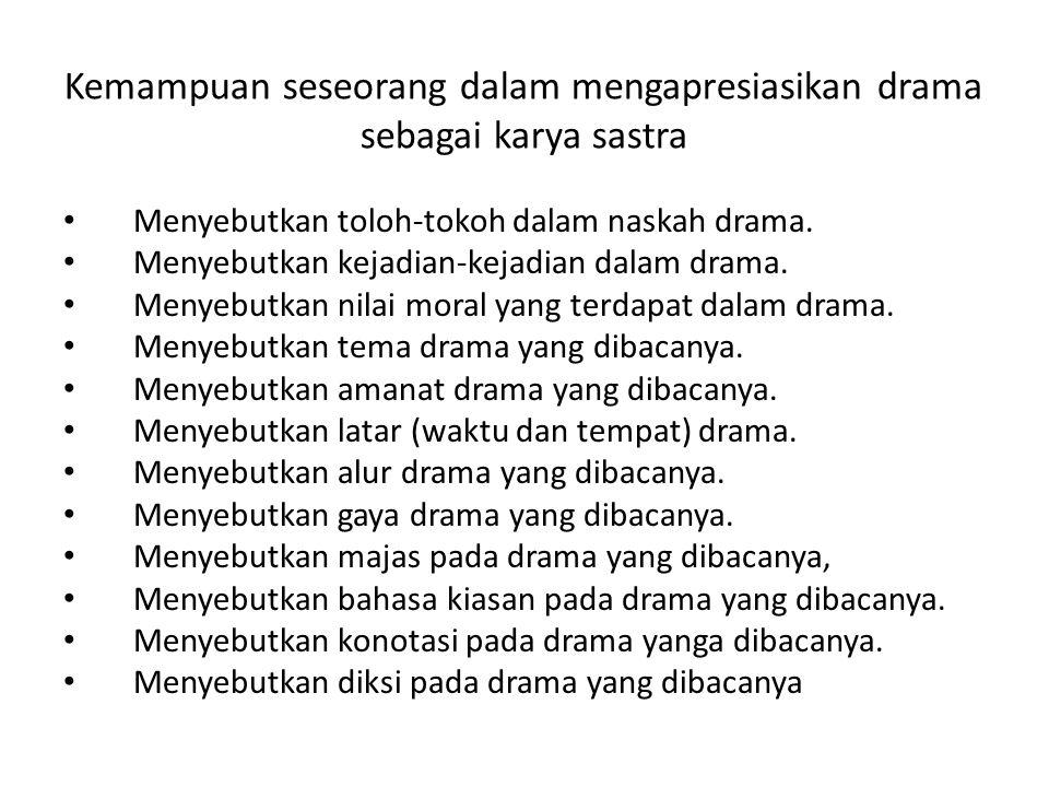 Kemampuan seseorang dalam mengapresiasikan drama sebagai karya sastra Menyebutkan toloh-tokoh dalam naskah drama. Menyebutkan kejadian-kejadian dalam