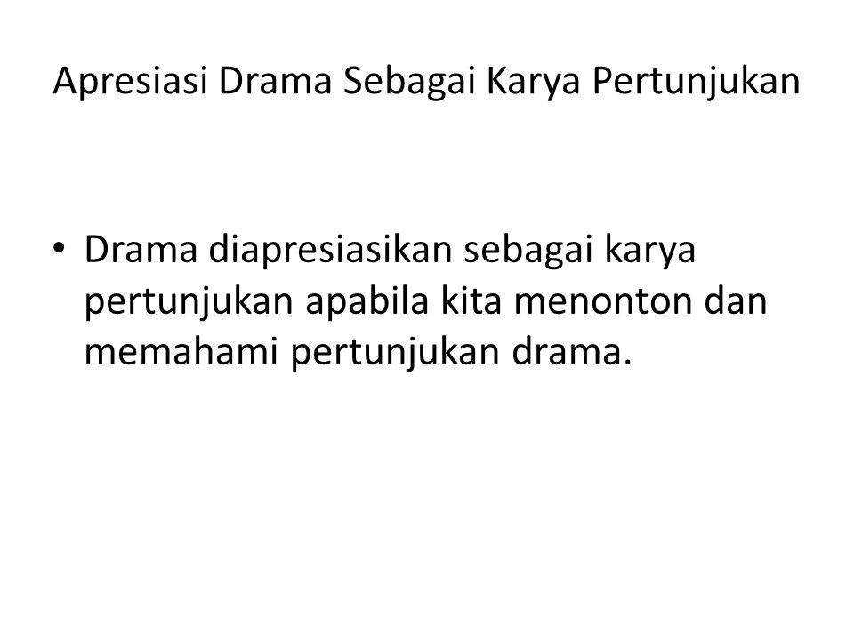 Apresiasi Drama Sebagai Karya Pertunjukan Drama diapresiasikan sebagai karya pertunjukan apabila kita menonton dan memahami pertunjukan drama.