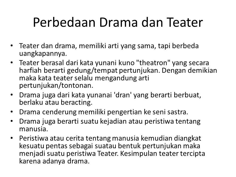 Perbedaan Drama dan Teater Teater dan drama, memiliki arti yang sama, tapi berbeda uangkapannya. Teater berasal dari kata yunani kuno