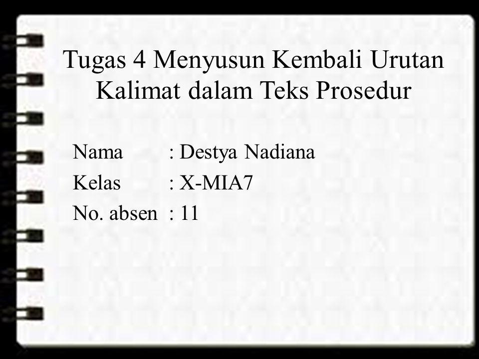 Tugas 4 Menyusun Kembali Urutan Kalimat dalam Teks Prosedur Nama: Destya Nadiana Kelas: X-MIA7 No. absen: 11