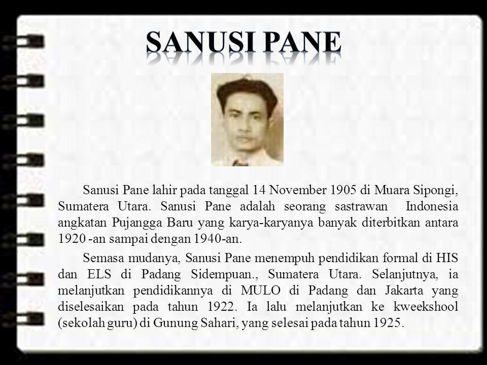 Sanusi Pane lahir pada tanggal 14 November 1905 di Muara Sipongi, Sumatera Utara. Sanusi Pane adalah seorang sastrawan Indonesia angkatan Pujangga Bar