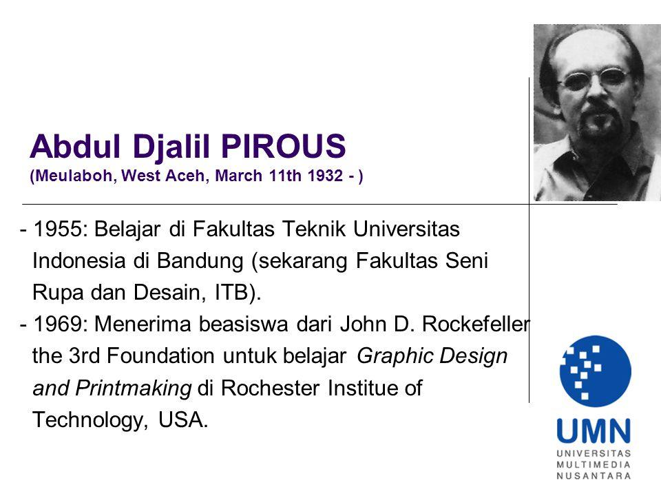 Abdul Djalil PIROUS (Meulaboh, West Aceh, March 11th 1932 - ) - 1955: Belajar di Fakultas Teknik Universitas Indonesia di Bandung (sekarang Fakultas Seni Rupa dan Desain, ITB).