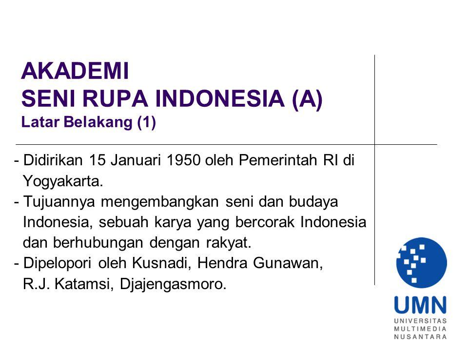 AKADEMI SENI RUPA INDONESIA (A) Latar Belakang (1) - Didirikan 15 Januari 1950 oleh Pemerintah RI di Yogyakarta.