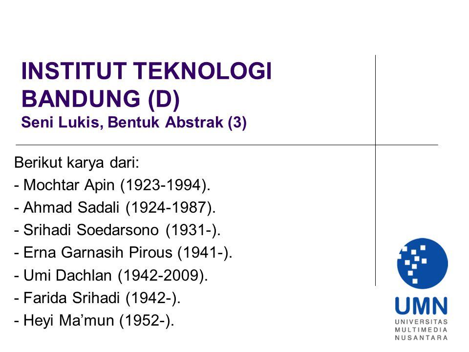 INSTITUT TEKNOLOGI BANDUNG (D) Seni Lukis, Bentuk Abstrak (3) Berikut karya dari: - Mochtar Apin (1923-1994).