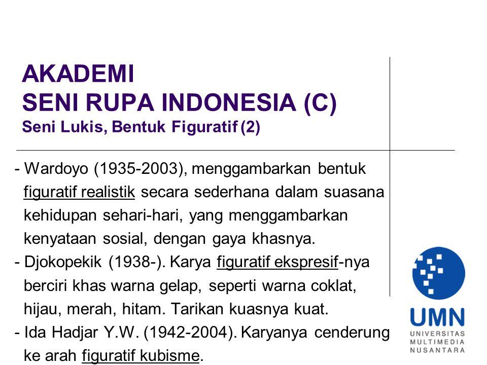 AKADEMI SENI RUPA INDONESIA (C) Seni Lukis, Bentuk Figuratif (2) - Wardoyo (1935-2003), menggambarkan bentuk figuratif realistik secara sederhana dalam suasana kehidupan sehari-hari, yang menggambarkan kenyataan sosial, dengan gaya khasnya.