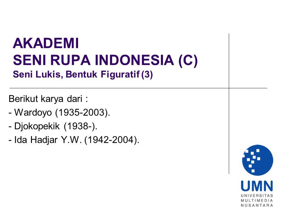AKADEMI SENI RUPA INDONESIA (C) Seni Lukis, Bentuk Figuratif (3) Berikut karya dari : - Wardoyo (1935-2003).