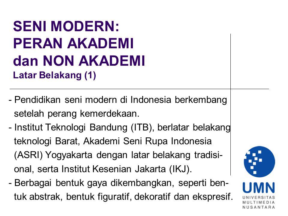 SENI MODERN: PERAN AKADEMI dan NON AKADEMI Latar Belakang (1) - Pendidikan seni modern di Indonesia berkembang setelah perang kemerdekaan.