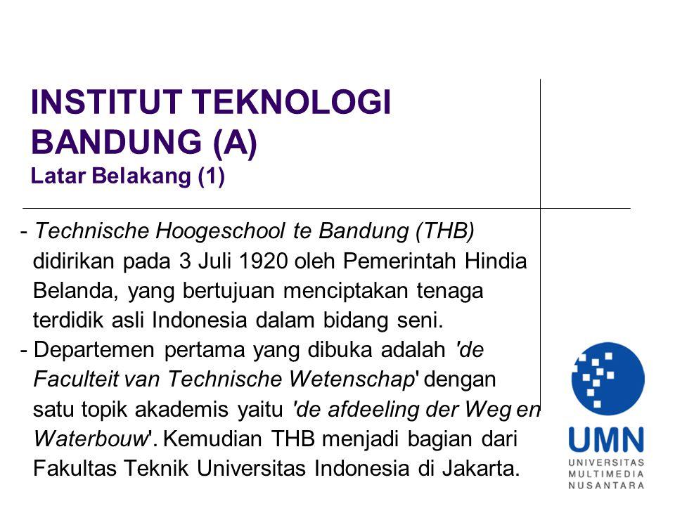 INSTITUT TEKNOLOGI BANDUNG (A) Latar Belakang (2) - 2 Maret 1959 THB berganti nama menjadi Institut Teknologi Bandung dan secara resmi terpisah dari Universitas Indonesia, Jakarta.