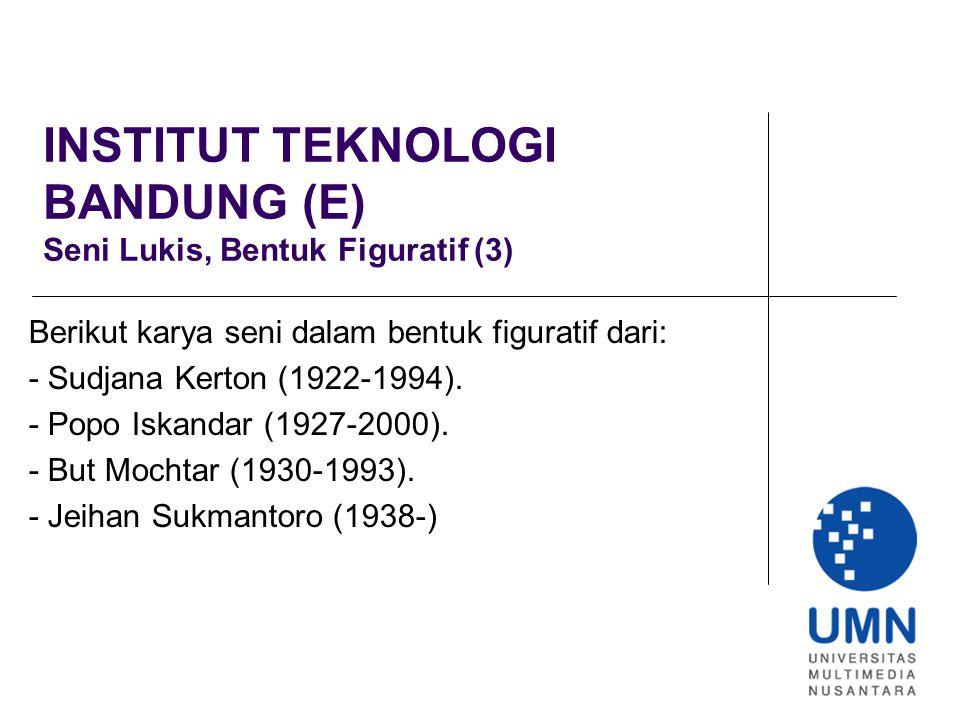 INSTITUT TEKNOLOGI BANDUNG (E) Seni Lukis, Bentuk Figuratif (3) Berikut karya seni dalam bentuk figuratif dari: - Sudjana Kerton (1922-1994).