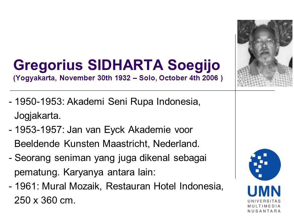 Gregorius SIDHARTA Soegijo (Yogyakarta, November 30th 1932 – Solo, October 4th 2006 ) - 1950-1953: Akademi Seni Rupa Indonesia, Jogjakarta.