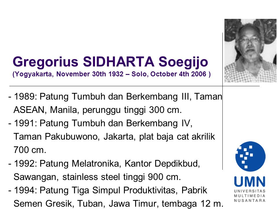 Gregorius SIDHARTA Soegijo (Yogyakarta, November 30th 1932 – Solo, October 4th 2006 ) - 1989: Patung Tumbuh dan Berkembang III, Taman ASEAN, Manila, perunggu tinggi 300 cm.