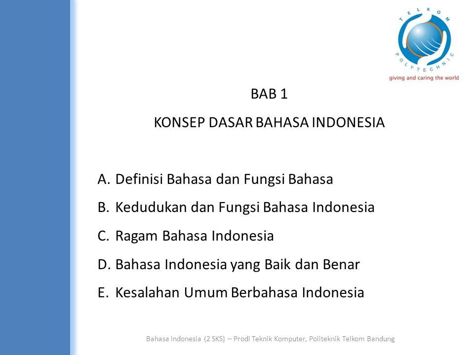 Bahasa Indonesia (2 SKS) – Prodi Teknik Komputer, Politeknik Telkom Bandung A.Definisi Bahasa dan fungsi Bahasa Bahasa adalah alat komunikasi.