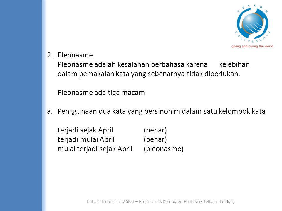 Bahasa Indonesia (2 SKS) – Prodi Teknik Komputer, Politeknik Telkom Bandung 2.Pleonasme Pleonasme adalah kesalahan berbahasa karena kelebihan dalam pemakaian kata yang sebenarnya tidak diperlukan.