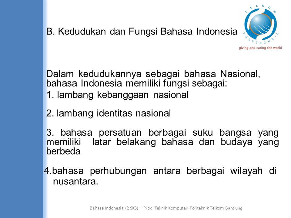Bahasa Indonesia (2 SKS) – Prodi Teknik Komputer, Politeknik Telkom Bandung Dalam kedudukannya sebagai bahasa negara, bahasa Indonesia memiliki berbagai fungsi: 1.sebagai bahasa resmi negara 4.