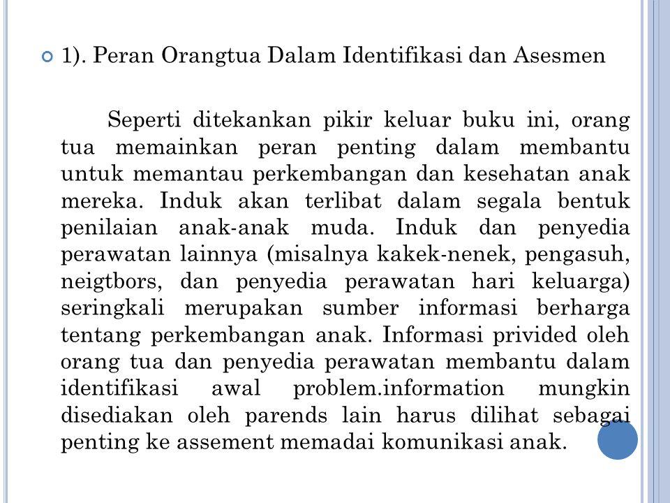 1). Peran Orangtua Dalam Identifikasi dan Asesmen Seperti ditekankan pikir keluar buku ini, orang tua memainkan peran penting dalam membantu untuk mem