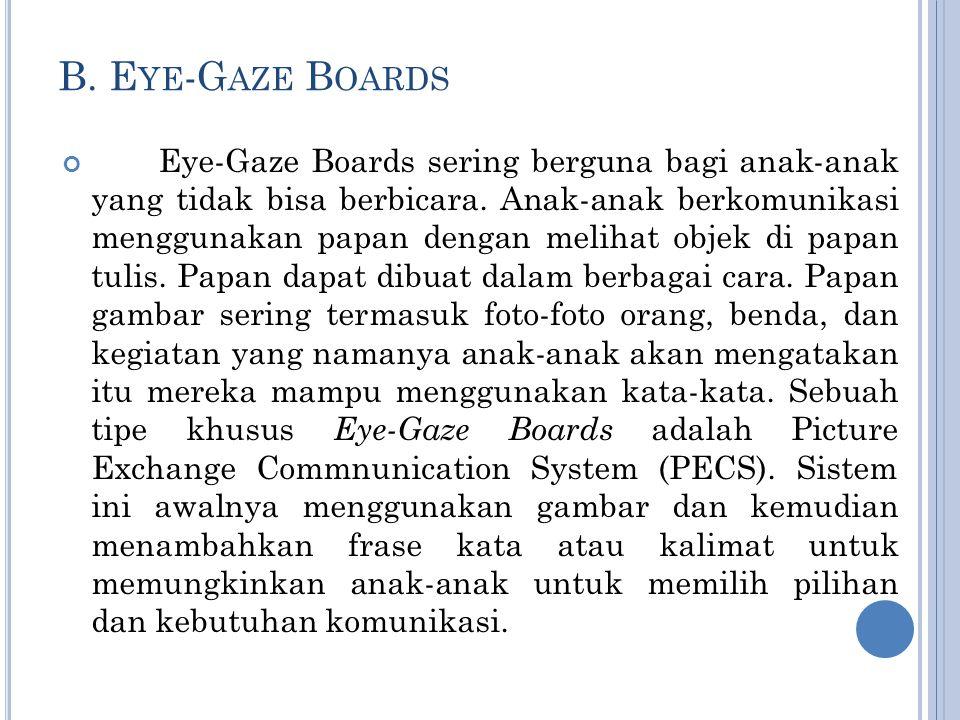 B.E YE -G AZE  B OARDS Eye-Gaze Boards sering berguna bagi anak-anak yang tidak bisa berbicara.