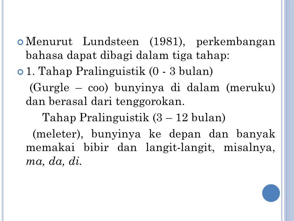 Menurut Lundsteen (1981), perkembangan bahasa dapat dibagi dalam tiga tahap: 1.