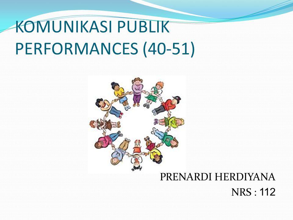 KOMUNIKASI PUBLIK PERFORMANCES (40-51) PRENARDI HERDIYANA NRS : 112