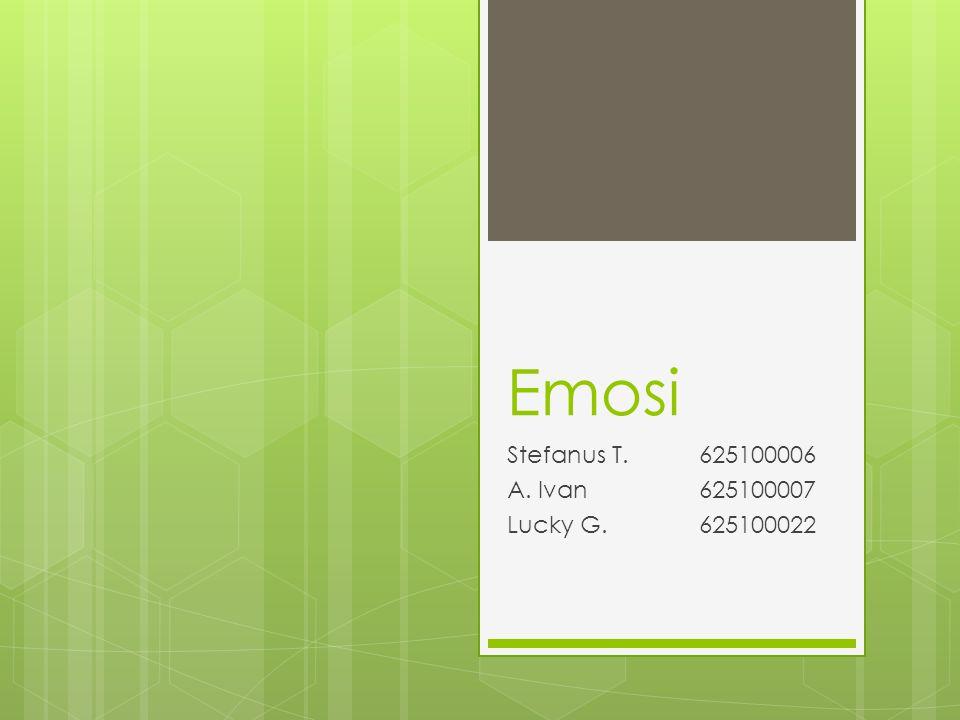 Emosi Stefanus T.625100006 A. Ivan625100007 Lucky G.625100022