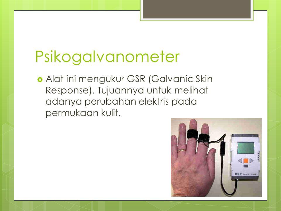 Psikogalvanometer  Alat ini mengukur GSR (Galvanic Skin Response). Tujuannya untuk melihat adanya perubahan elektris pada permukaan kulit.