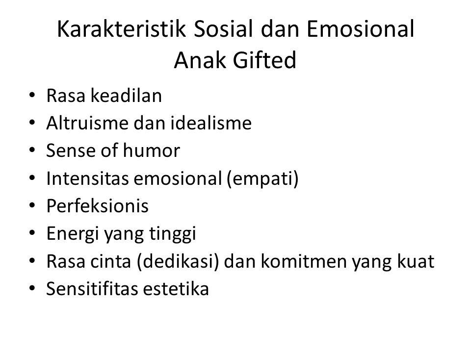 Karakteristik Sosial dan Emosional Anak Gifted Rasa keadilan Altruisme dan idealisme Sense of humor Intensitas emosional (empati) Perfeksionis Energi