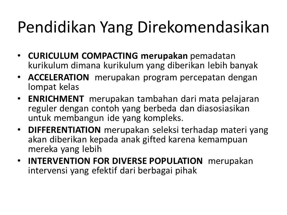 Pendidikan Yang Direkomendasikan CURICULUM COMPACTING merupakan pemadatan kurikulum dimana kurikulum yang diberikan lebih banyak ACCELERATION merupaka