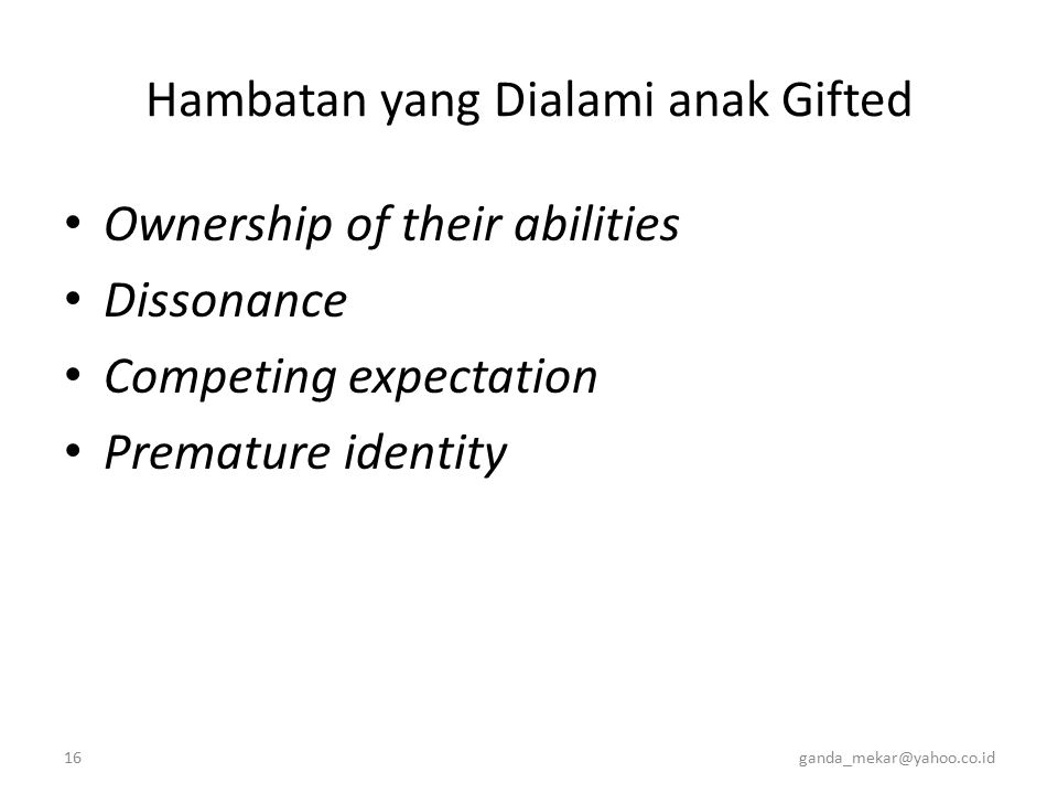 16ganda_mekar@yahoo.co.id Hambatan yang Dialami anak Gifted Ownership of their abilities Dissonance Competing expectation Premature identity