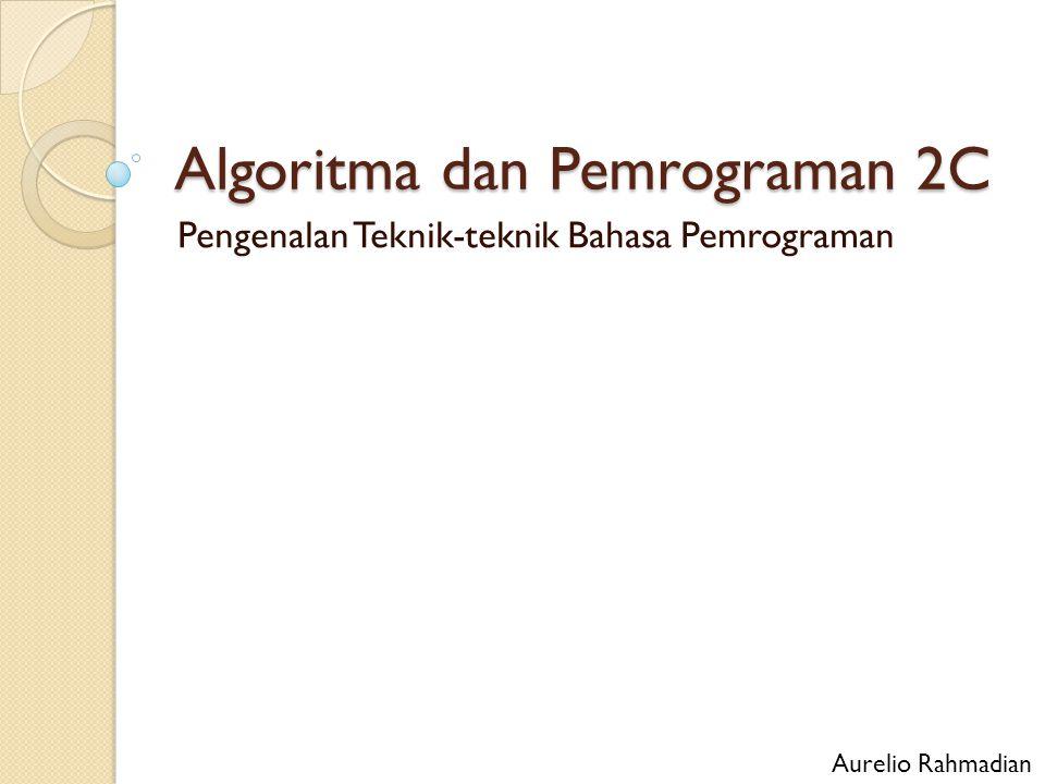 Algoritma dan Pemrograman 2C Pengenalan Teknik-teknik Bahasa Pemrograman Aurelio Rahmadian