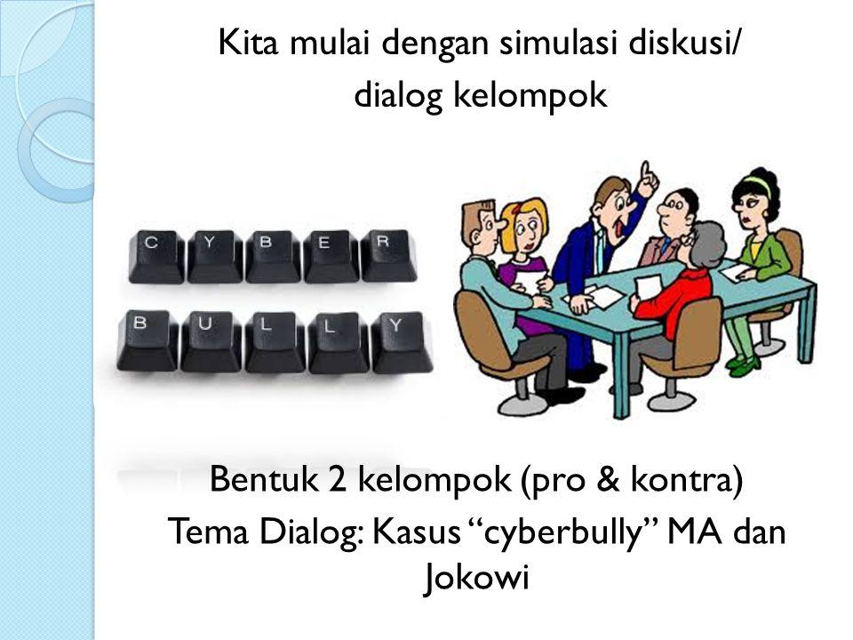 """Bentuk 2 kelompok (pro & kontra) Tema Dialog: Kasus """"cyberbully"""" MA dan Jokowi Kita mulai dengan simulasi diskusi/ dialog kelompok"""