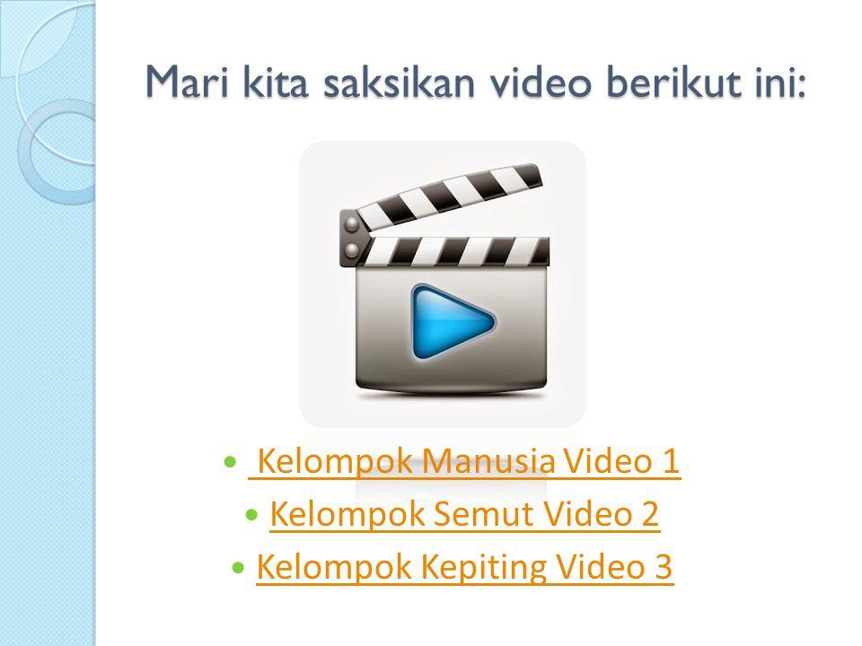 Mari kita saksikan video berikut ini: Kelompok Manusia Video 1 Kelompok Semut Video 2 Kelompok Kepiting Video 3
