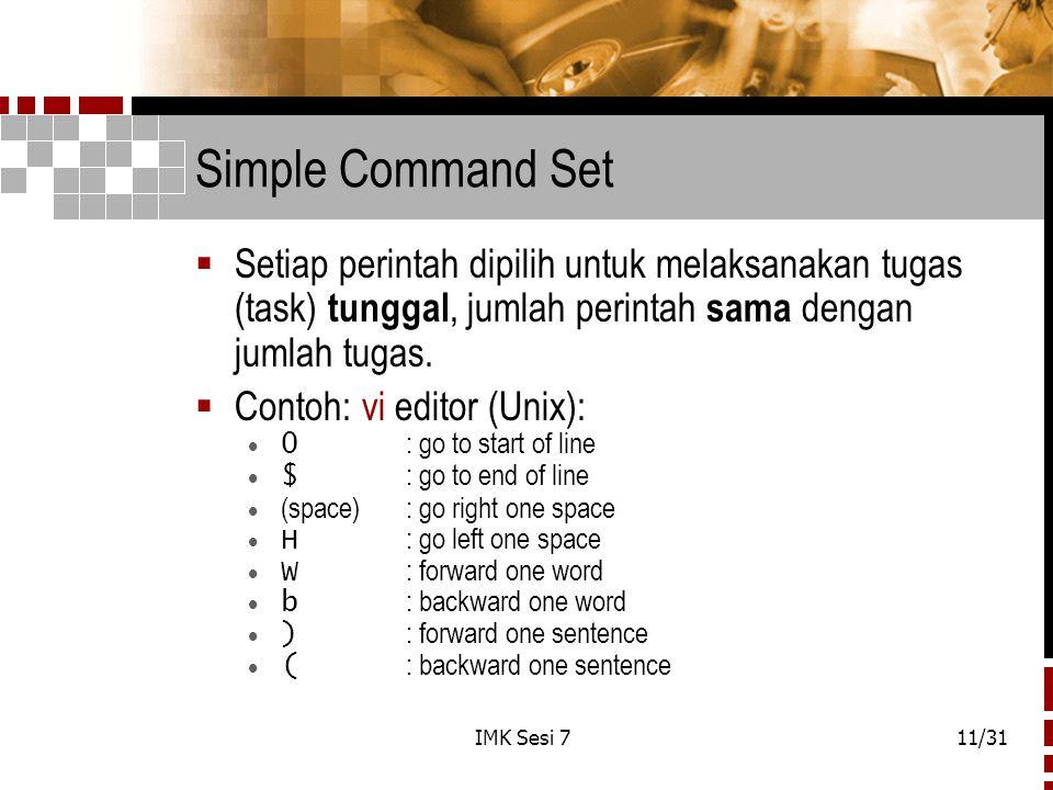 IMK Sesi 711/31 Simple Command Set  Setiap perintah dipilih untuk melaksanakan tugas (task) tunggal, jumlah perintah sama dengan jumlah tugas.  Cont