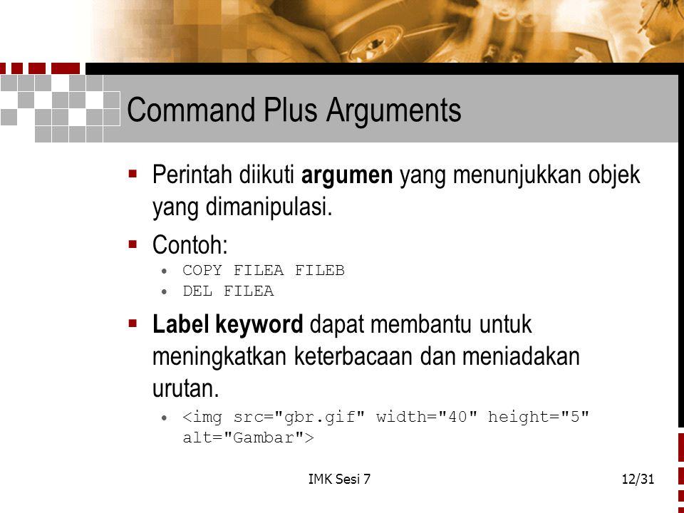 IMK Sesi 712/31 Command Plus Arguments  Perintah diikuti argumen yang menunjukkan objek yang dimanipulasi.  Contoh:  COPY FILEA FILEB  DEL FILEA 