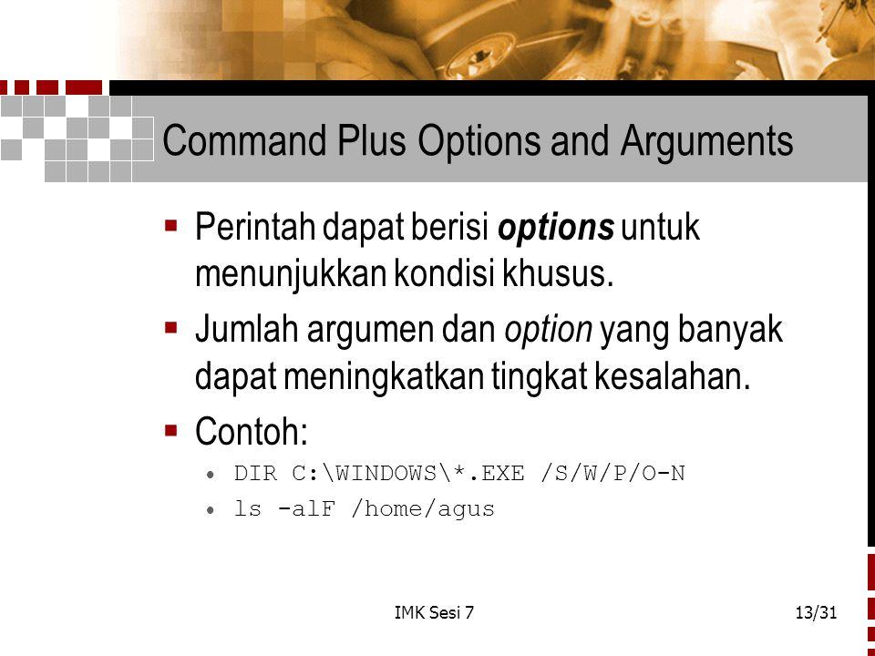 IMK Sesi 713/31 Command Plus Options and Arguments  Perintah dapat berisi options untuk menunjukkan kondisi khusus.  Jumlah argumen dan option yang