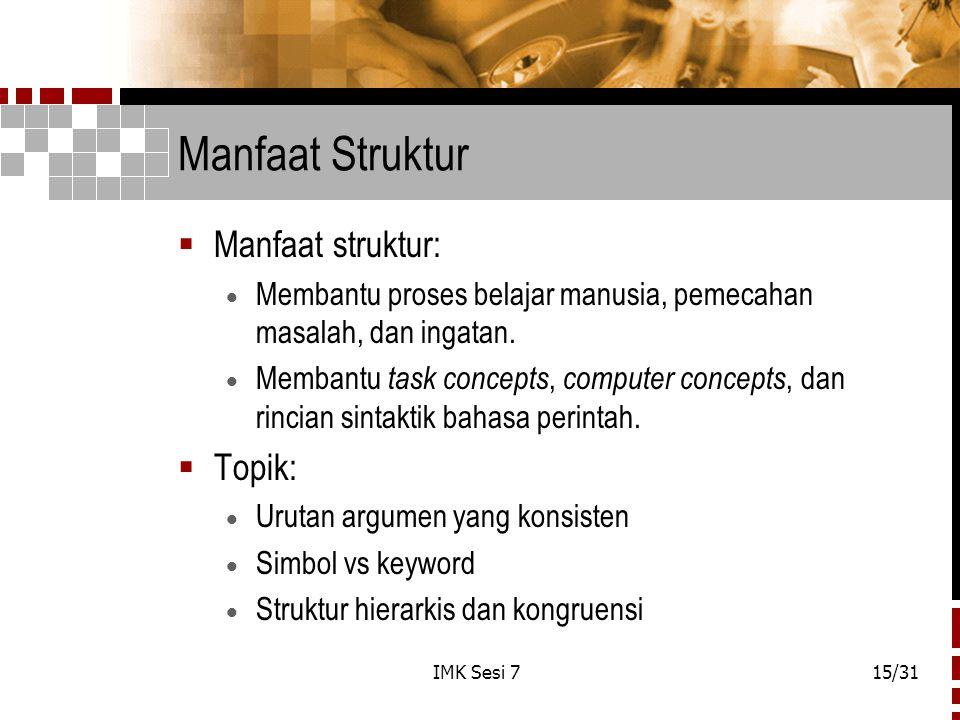 IMK Sesi 715/31 Manfaat Struktur  Manfaat struktur:  Membantu proses belajar manusia, pemecahan masalah, dan ingatan.  Membantu task concepts, comp
