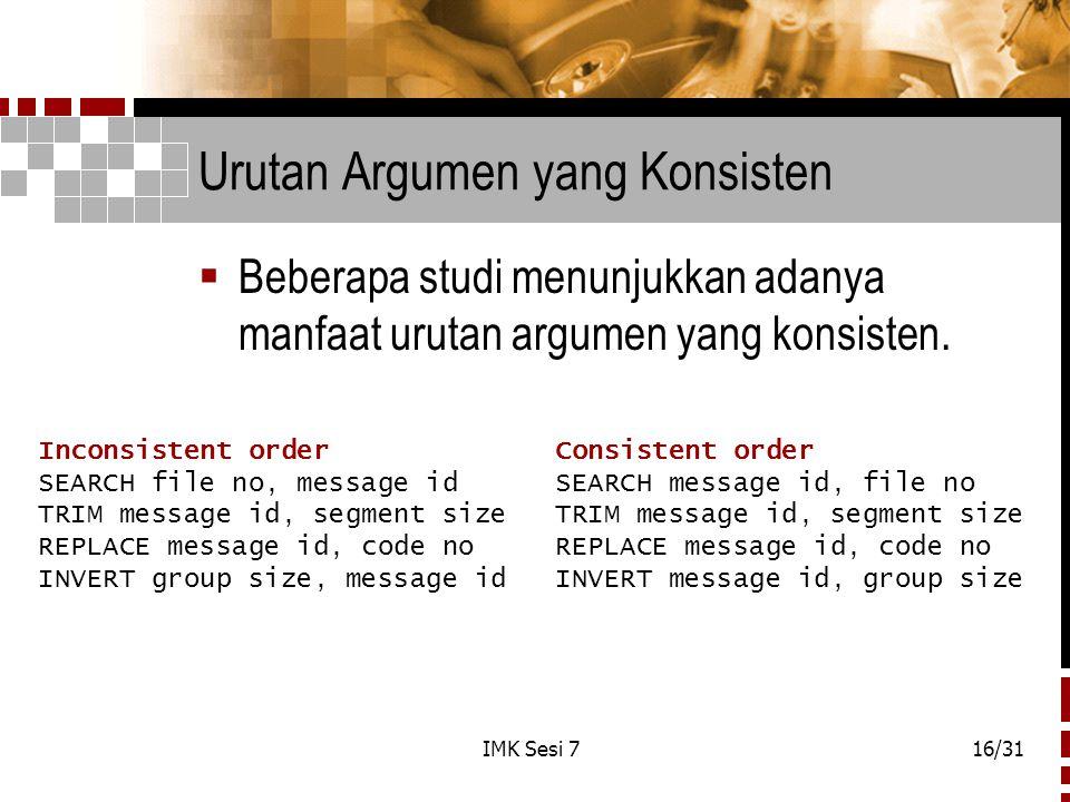 IMK Sesi 716/31 Urutan Argumen yang Konsisten  Beberapa studi menunjukkan adanya manfaat urutan argumen yang konsisten. Inconsistent order Consistent