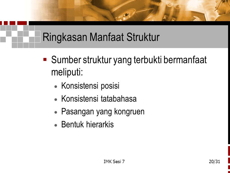 IMK Sesi 720/31 Ringkasan Manfaat Struktur  Sumber struktur yang terbukti bermanfaat meliputi:  Konsistensi posisi  Konsistensi tatabahasa  Pasang