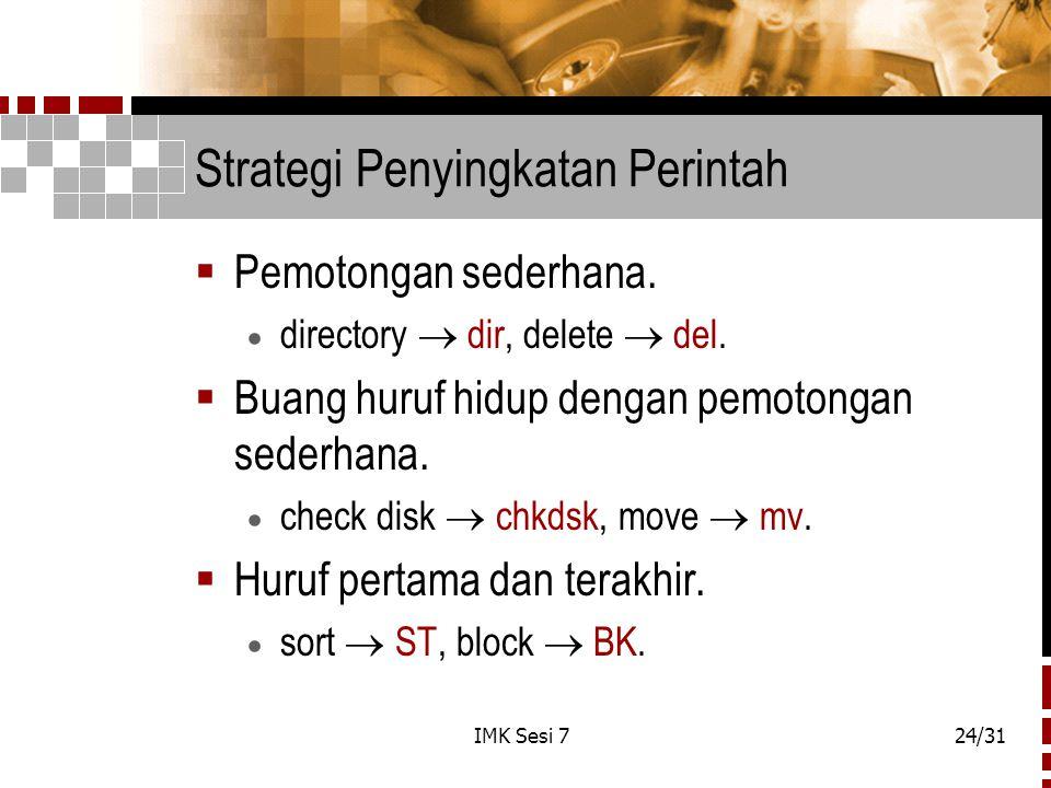 IMK Sesi 724/31 Strategi Penyingkatan Perintah  Pemotongan sederhana.  directory  dir, delete  del.  Buang huruf hidup dengan pemotongan sederhan