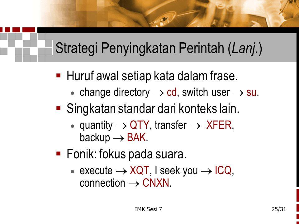 IMK Sesi 725/31 Strategi Penyingkatan Perintah ( Lanj. )  Huruf awal setiap kata dalam frase.  change directory  cd, switch user  su.  Singkatan