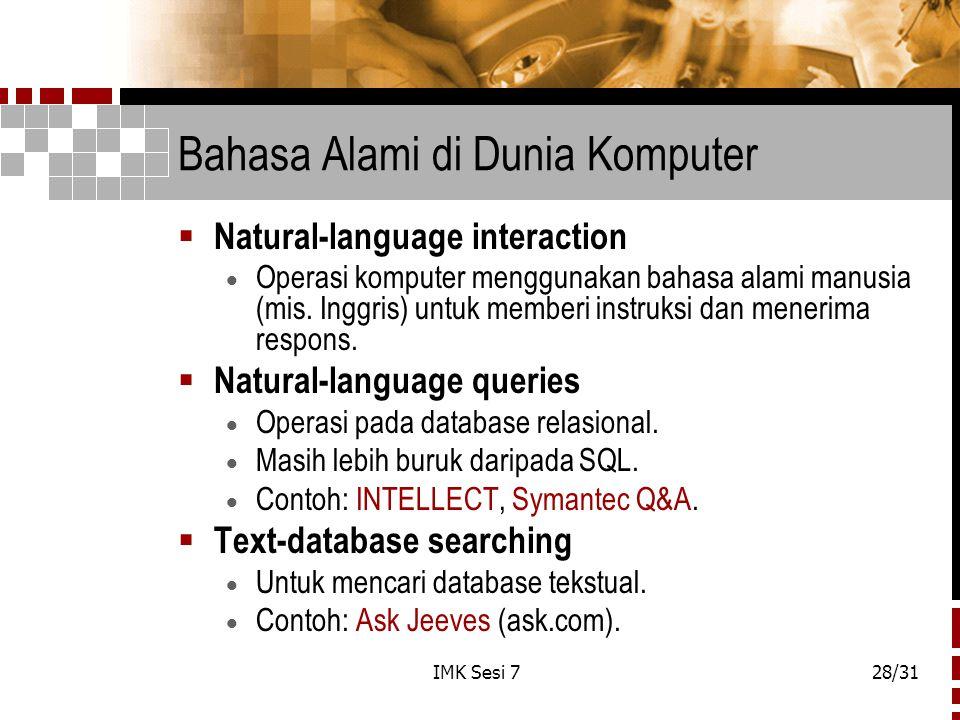 IMK Sesi 728/31 Bahasa Alami di Dunia Komputer  Natural-language interaction  Operasi komputer menggunakan bahasa alami manusia (mis. Inggris) untuk