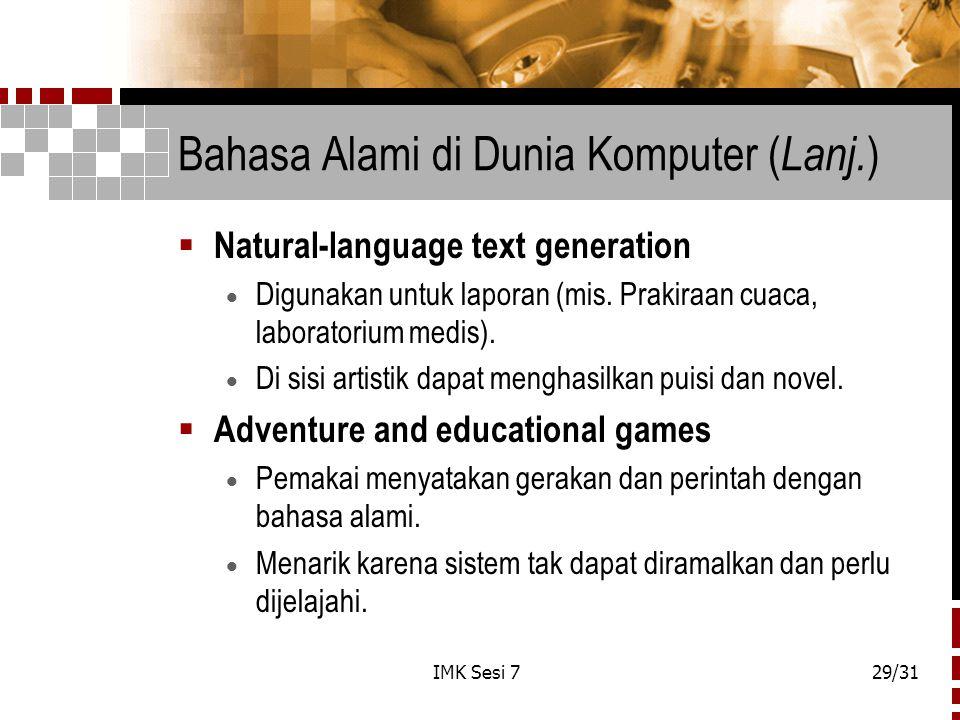 IMK Sesi 729/31 Bahasa Alami di Dunia Komputer ( Lanj. )  Natural-language text generation  Digunakan untuk laporan (mis. Prakiraan cuaca, laborator