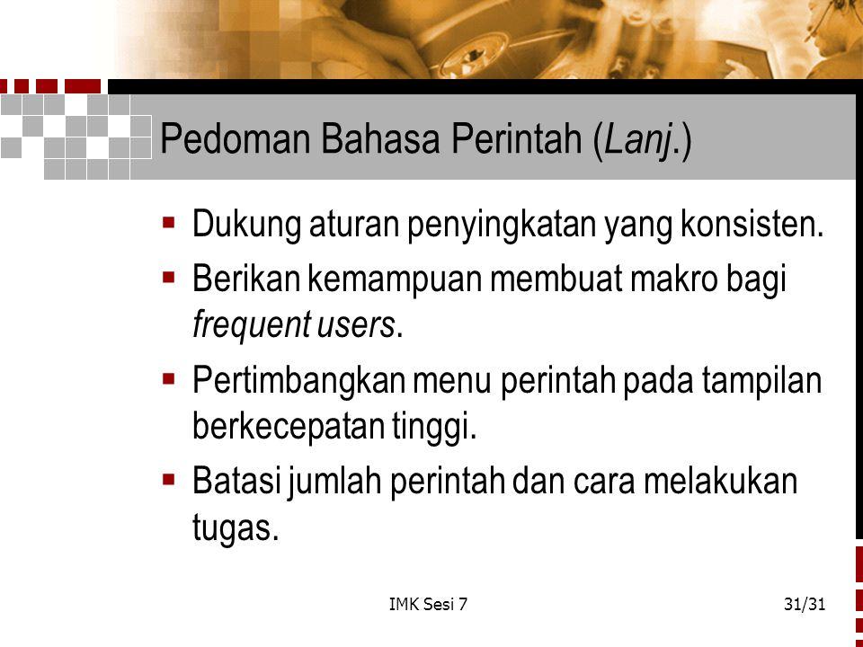 IMK Sesi 731/31 Pedoman Bahasa Perintah ( Lanj.)  Dukung aturan penyingkatan yang konsisten.  Berikan kemampuan membuat makro bagi frequent users. 