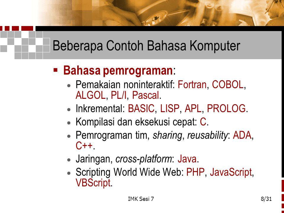 IMK Sesi 78/31 Beberapa Contoh Bahasa Komputer  Bahasa pemrograman :  Pemakaian noninteraktif: Fortran, COBOL, ALGOL, PL/I, Pascal.  Inkremental: B