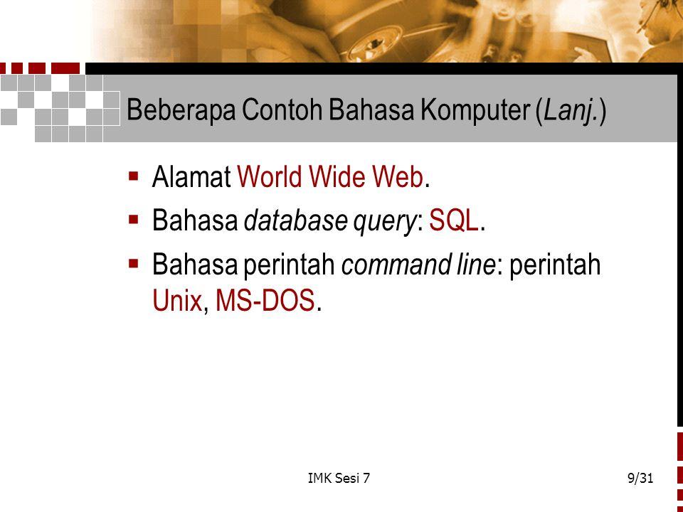 IMK Sesi 79/31 Beberapa Contoh Bahasa Komputer ( Lanj. )  Alamat World Wide Web.  Bahasa database query : SQL.  Bahasa perintah command line : peri