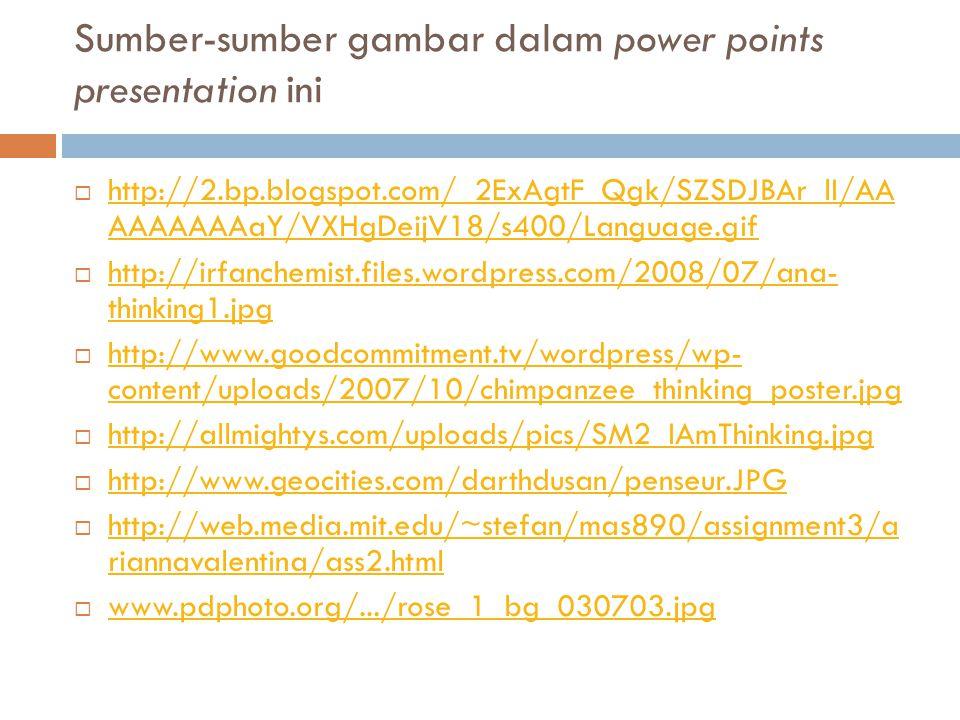 Sumber-sumber gambar dalam power points presentation ini  http://2.bp.blogspot.com/_2ExAgtF_Qgk/SZSDJBAr_lI/AA AAAAAAAaY/VXHgDeijV18/s400/Language.gi