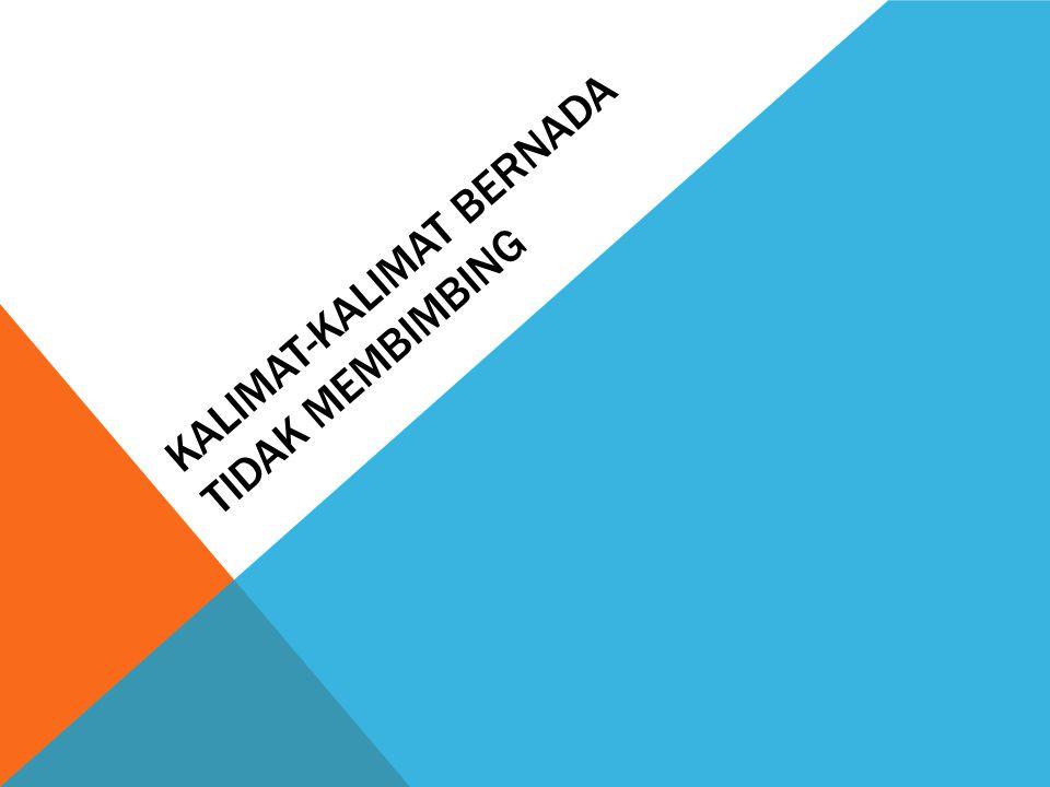 KALIMAT-KALIMAT BERNADA TIDAK MEMBIMBING